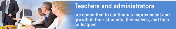 Teachers and administrators are committed to continuous improvement and growth in their students, themselves, and their colleagues.