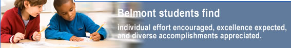 Belmont students find individual effort encouraged, excellence expected, and diverse accomplishments appreciated.