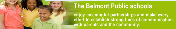 The Belmont Public schools enjoy meaningful partnerships and make every effort to establish strong lines of communication with parents and the community.
