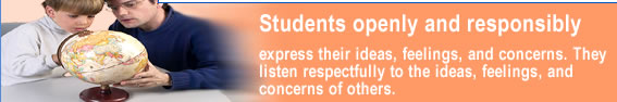 Students openly and responsibly express their ideas, feelings, and concerns. They listen respectfully to the ideas, feelings, and concerns of others